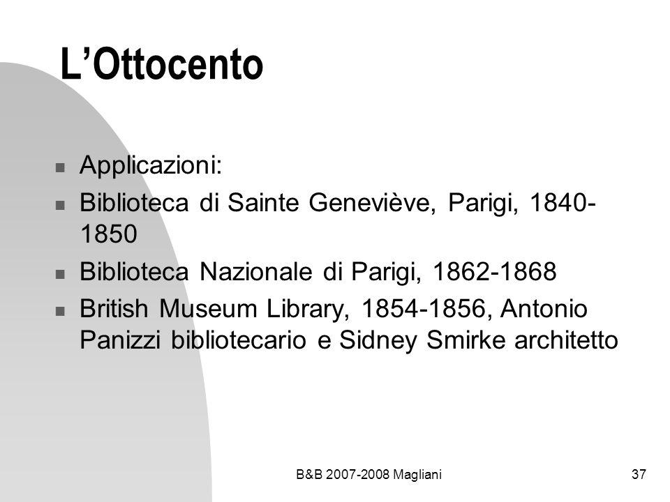 B&B 2007-2008 Magliani37 LOttocento Applicazioni: Biblioteca di Sainte Geneviève, Parigi, 1840- 1850 Biblioteca Nazionale di Parigi, 1862-1868 British