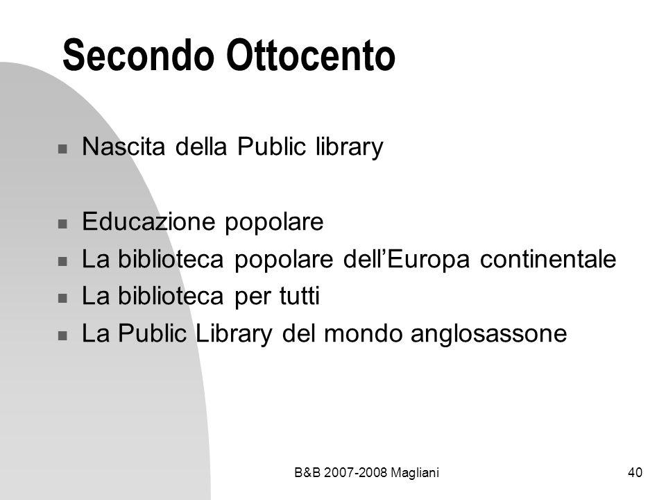 B&B 2007-2008 Magliani40 Secondo Ottocento Nascita della Public library Educazione popolare La biblioteca popolare dellEuropa continentale La bibliote