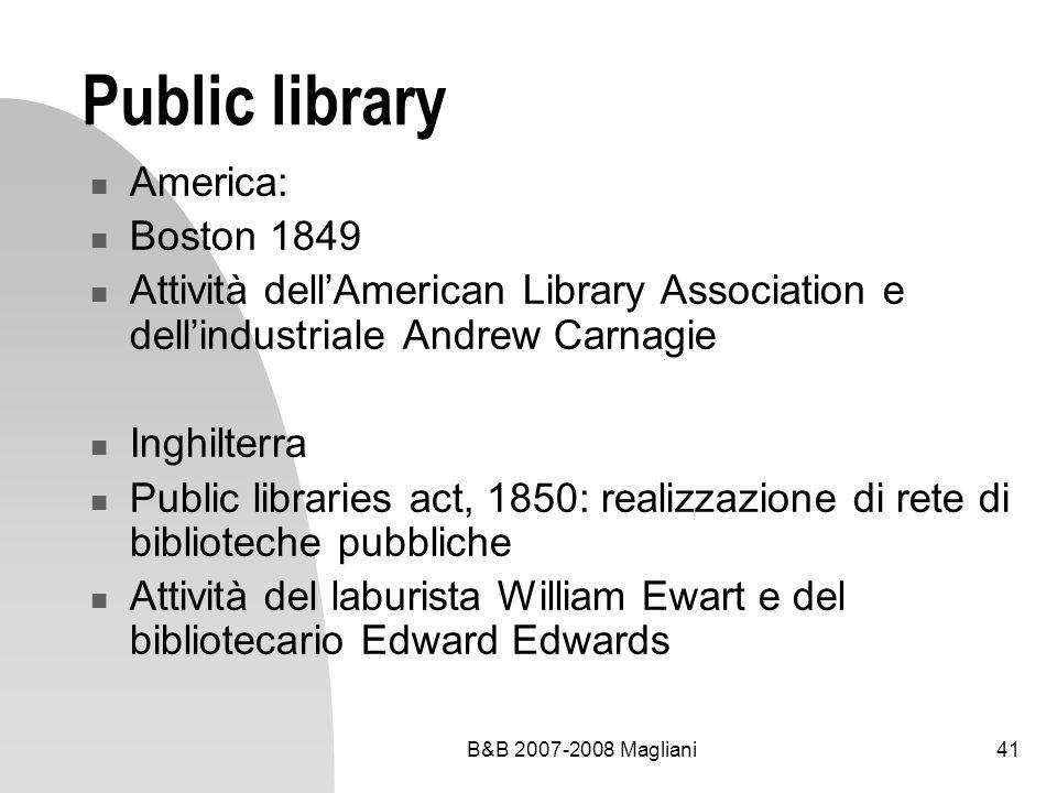 B&B 2007-2008 Magliani41 Public library America: Boston 1849 Attività dellAmerican Library Association e dellindustriale Andrew Carnagie Inghilterra P