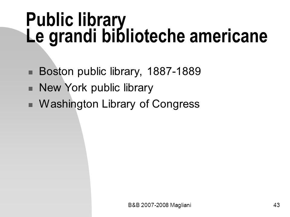 B&B 2007-2008 Magliani43 Public library Le grandi biblioteche americane Boston public library, 1887-1889 New York public library Washington Library of