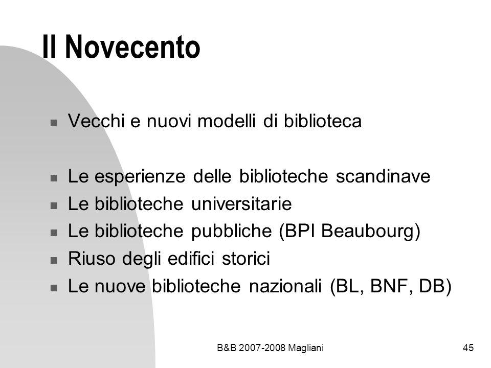 B&B 2007-2008 Magliani45 Il Novecento Vecchi e nuovi modelli di biblioteca Le esperienze delle biblioteche scandinave Le biblioteche universitarie Le