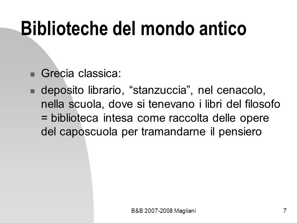 B&B 2007-2008 Magliani7 Biblioteche del mondo antico Grecia classica: deposito librario, stanzuccia, nel cenacolo, nella scuola, dove si tenevano i li