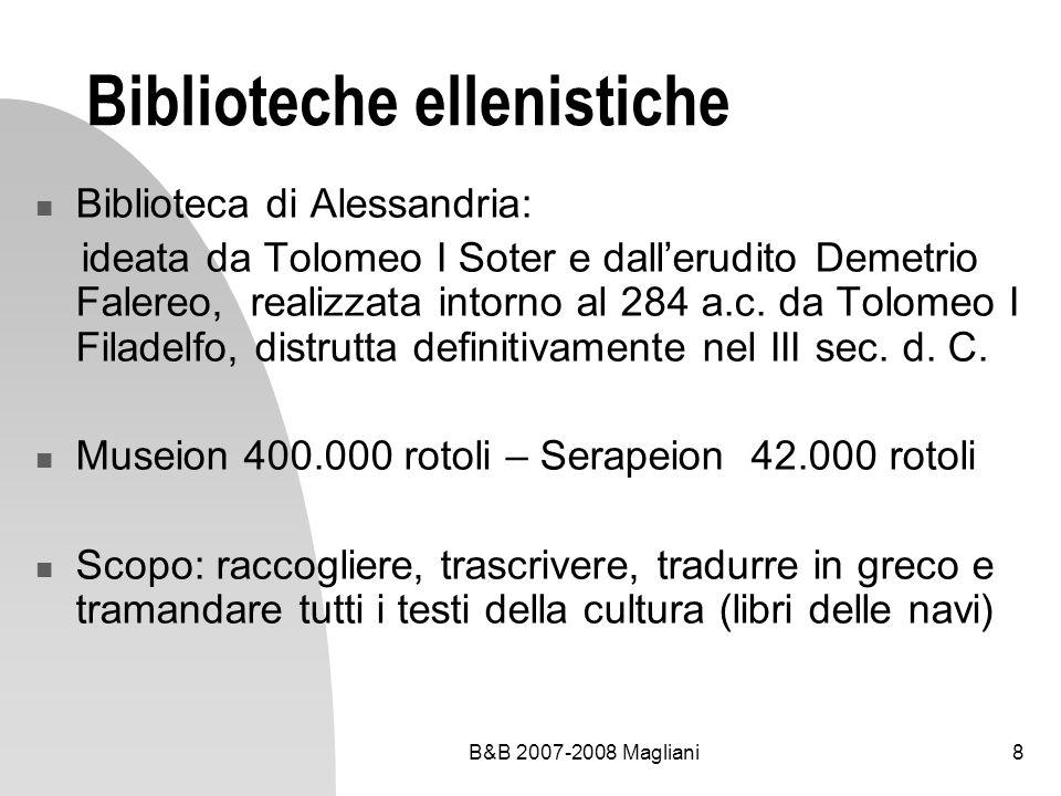 B&B 2007-2008 Magliani8 Biblioteche ellenistiche Biblioteca di Alessandria: ideata da Tolomeo I Soter e dallerudito Demetrio Falereo, realizzata intor