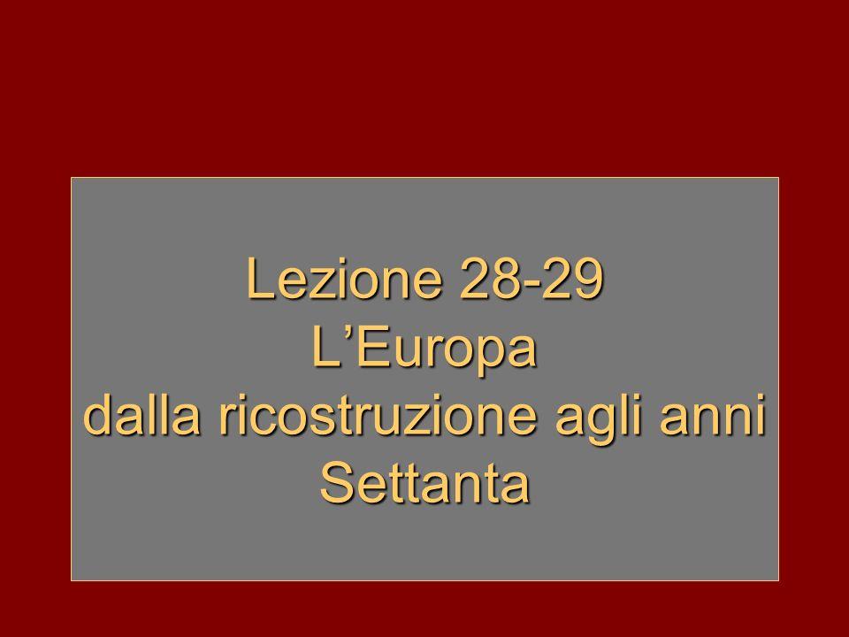 Lezione 28-29 LEuropa dalla ricostruzione agli anni Settanta
