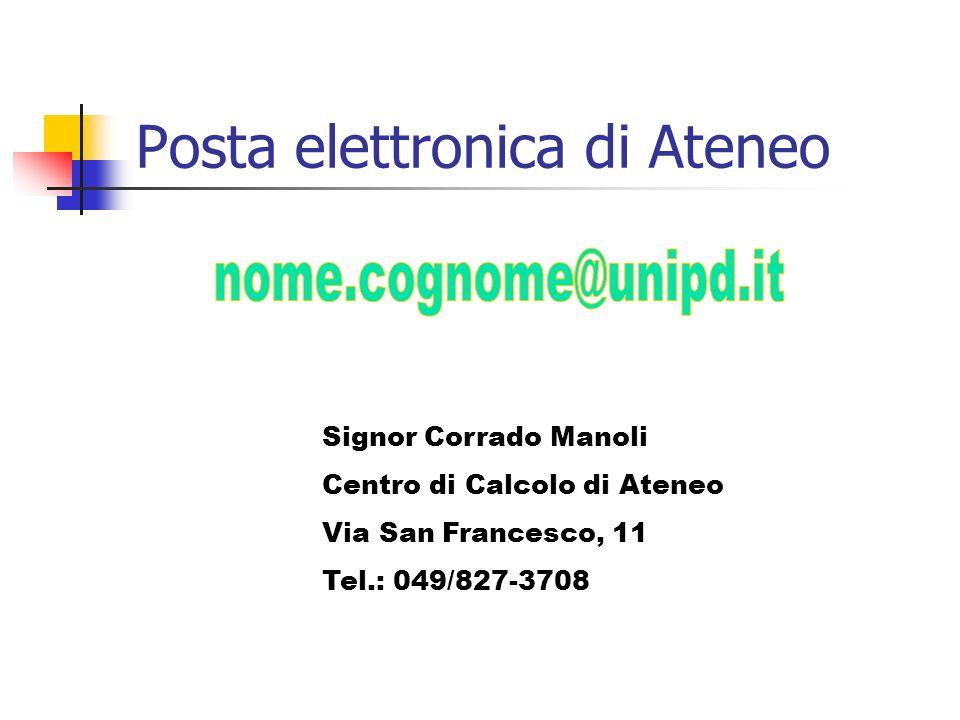 Posta elettronica di Ateneo Signor Corrado Manoli Centro di Calcolo di Ateneo Via San Francesco, 11 Tel.: 049/827-3708
