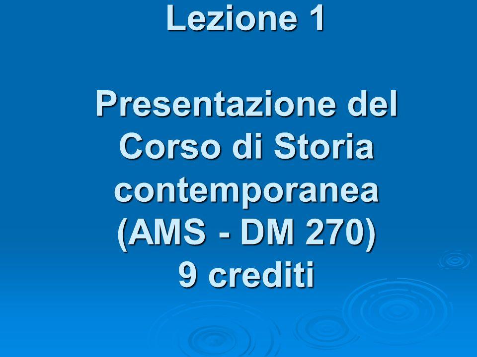 Lezione 1 Presentazione del Corso di Storia contemporanea (AMS - DM 270) 9 crediti