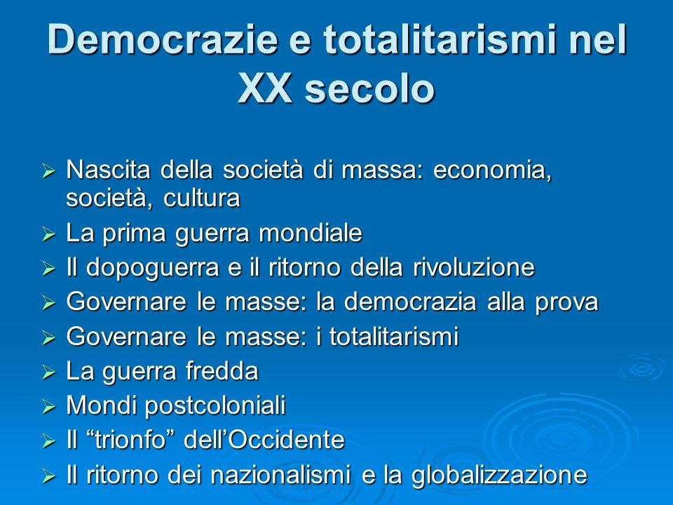 Democrazie e totalitarismi nel XX secolo Nascita della società di massa: economia, società, cultura Nascita della società di massa: economia, società,