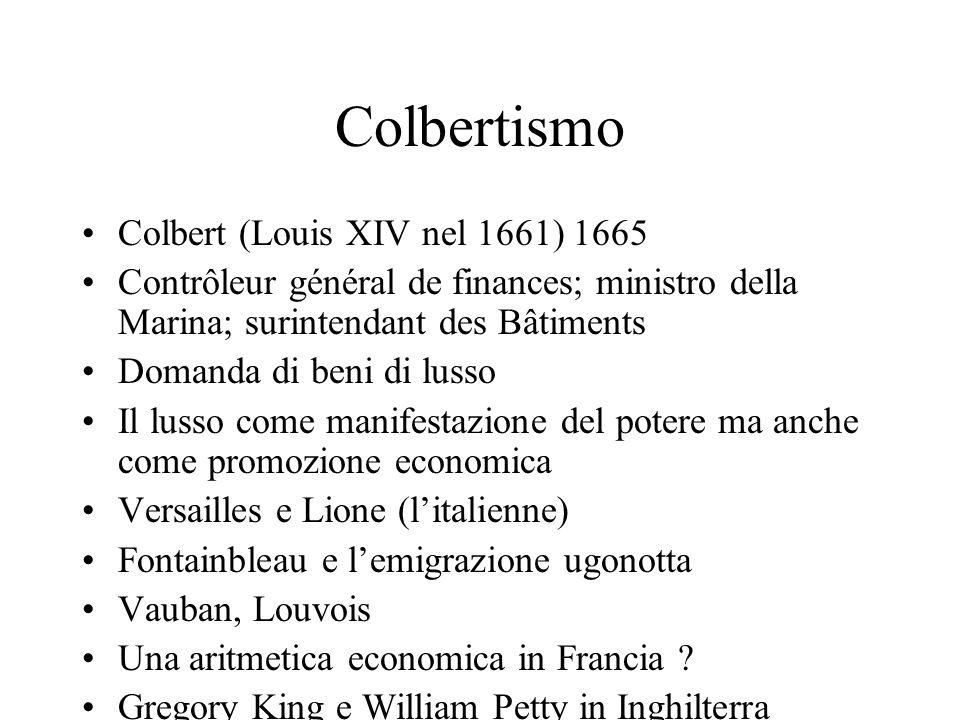 Colbertismo Colbert (Louis XIV nel 1661) 1665 Contrôleur général de finances; ministro della Marina; surintendant des Bâtiments Domanda di beni di lus