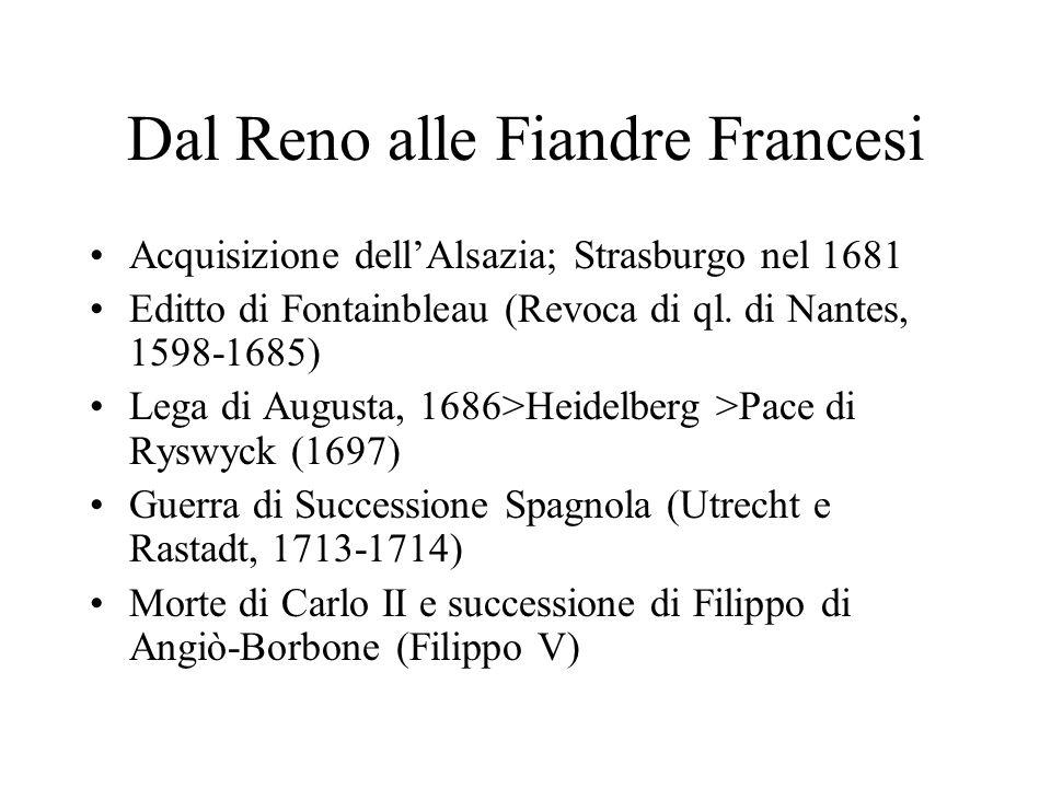 Dal Reno alle Fiandre Francesi Acquisizione dellAlsazia; Strasburgo nel 1681 Editto di Fontainbleau (Revoca di ql. di Nantes, 1598-1685) Lega di Augus