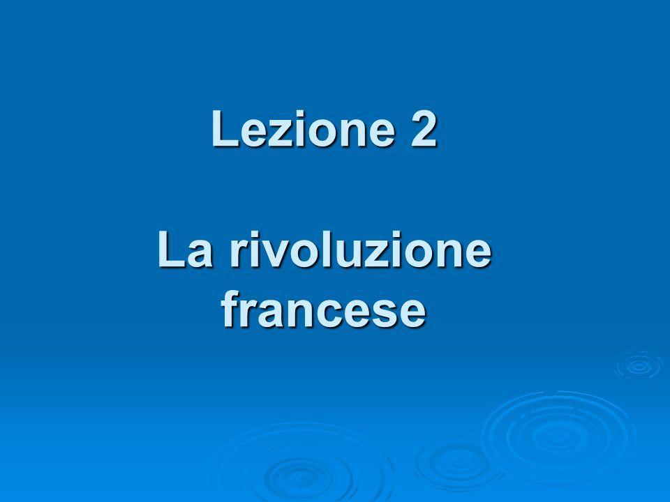 Lezione 2 La rivoluzione francese
