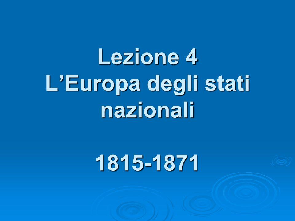 Lezione 4 LEuropa degli stati nazionali 1815-1871
