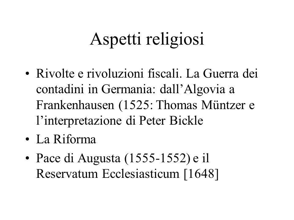 Aspetti religiosi Rivolte e rivoluzioni fiscali. La Guerra dei contadini in Germania: dallAlgovia a Frankenhausen (1525: Thomas Müntzer e linterpretaz