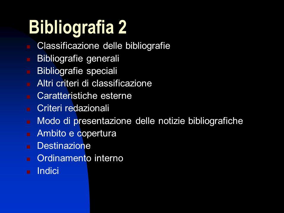 Bibliografia 2 Classificazione delle bibliografie Bibliografie generali Bibliografie speciali Altri criteri di classificazione Caratteristiche esterne