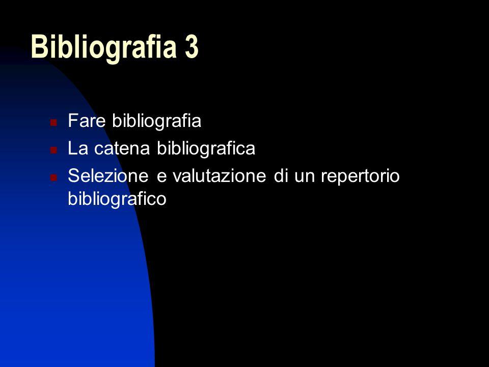 Bibliografia 3 Fare bibliografia La catena bibliografica Selezione e valutazione di un repertorio bibliografico