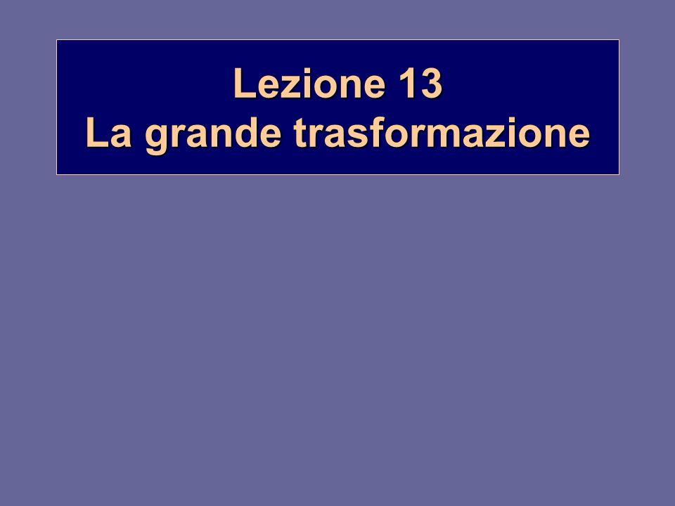 Lezione 13 La grande trasformazione