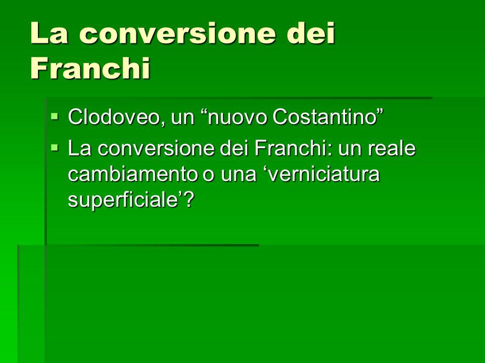 La conversione dei Franchi Clodoveo, un nuovo Costantino Clodoveo, un nuovo Costantino La conversione dei Franchi: un reale cambiamento o una vernicia