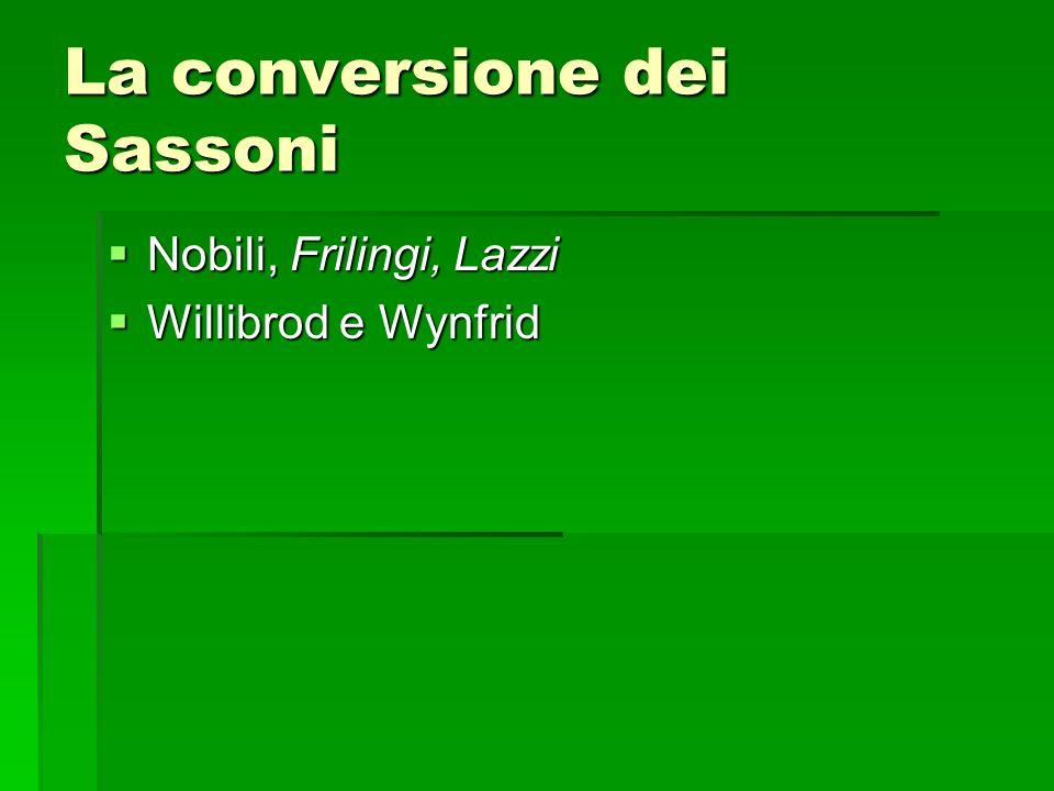 La conversione dei Sassoni Nobili, Frilingi, Lazzi Nobili, Frilingi, Lazzi Willibrod e Wynfrid Willibrod e Wynfrid