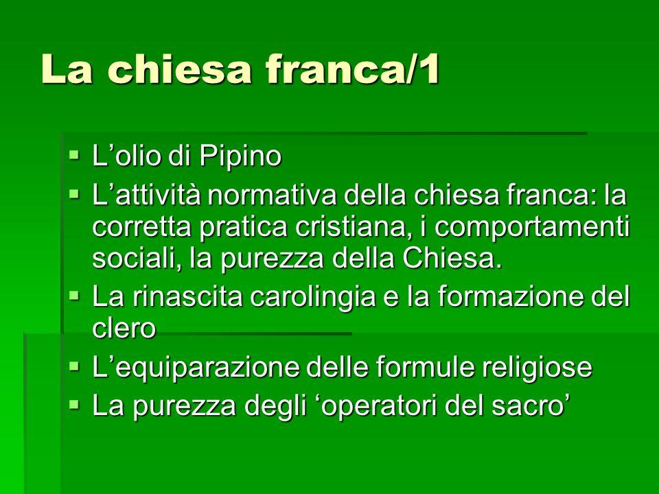 La chiesa franca/1 Lolio di Pipino Lolio di Pipino Lattività normativa della chiesa franca: la corretta pratica cristiana, i comportamenti sociali, la