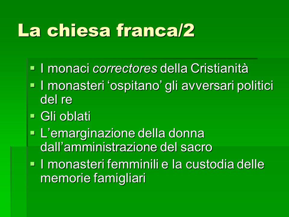 La chiesa franca/2 I monaci correctores della Cristianità I monaci correctores della Cristianità I monasteri ospitano gli avversari politici del re I