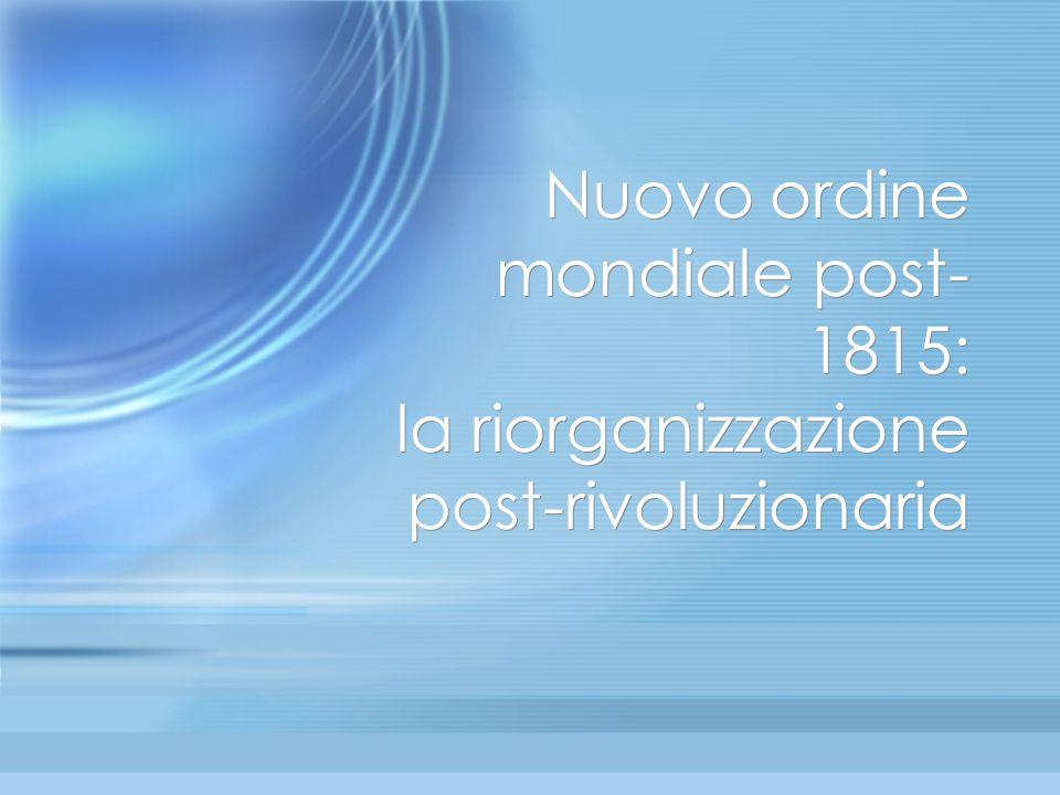 Nuovo ordine mondiale post- 1815: la riorganizzazione post-rivoluzionaria