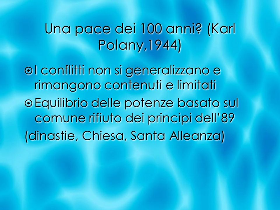 Una pace dei 100 anni? (Karl Polany,1944) I conflitti non si generalizzano e rimangono contenuti e limitati Equilibrio delle potenze basato sul comune