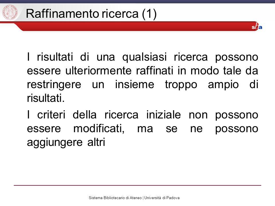 Sistema Bibliotecario di Ateneo | Università di Padova Raffinamento ricerca (1) I risultati di una qualsiasi ricerca possono essere ulteriormente raffinati in modo tale da restringere un insieme troppo ampio di risultati.