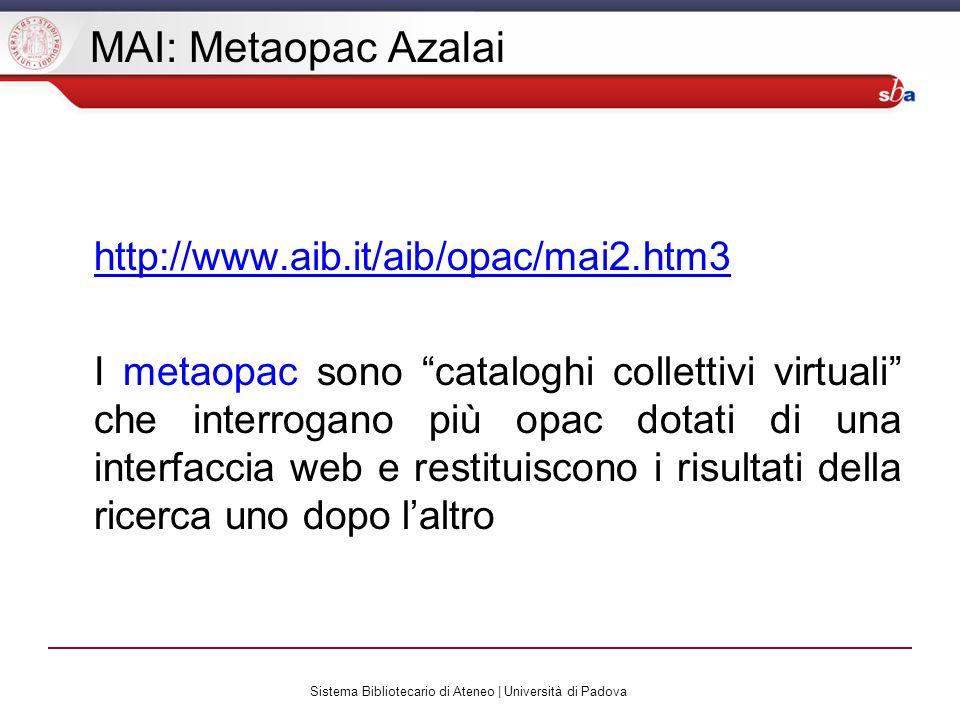 Sistema Bibliotecario di Ateneo | Università di Padova MAI: Metaopac Azalai http://www.aib.it/aib/opac/mai2.htm3 I metaopac sono cataloghi collettivi
