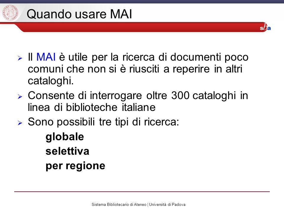 Sistema Bibliotecario di Ateneo | Università di Padova Quando usare MAI Il MAI è utile per la ricerca di documenti poco comuni che non si è riusciti a reperire in altri cataloghi.
