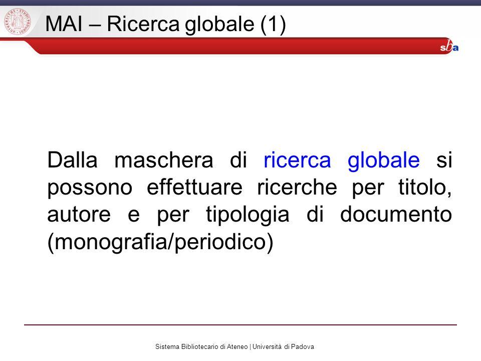 Sistema Bibliotecario di Ateneo | Università di Padova MAI – Ricerca globale (1) Dalla maschera di ricerca globale si possono effettuare ricerche per titolo, autore e per tipologia di documento (monografia/periodico)
