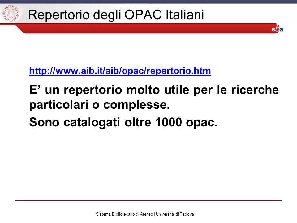 Sistema Bibliotecario di Ateneo | Università di Padova Repertorio degli OPAC Italiani http://www.aib.it/aib/opac/repertorio.htm E un repertorio molto utile per le ricerche particolari o complesse.
