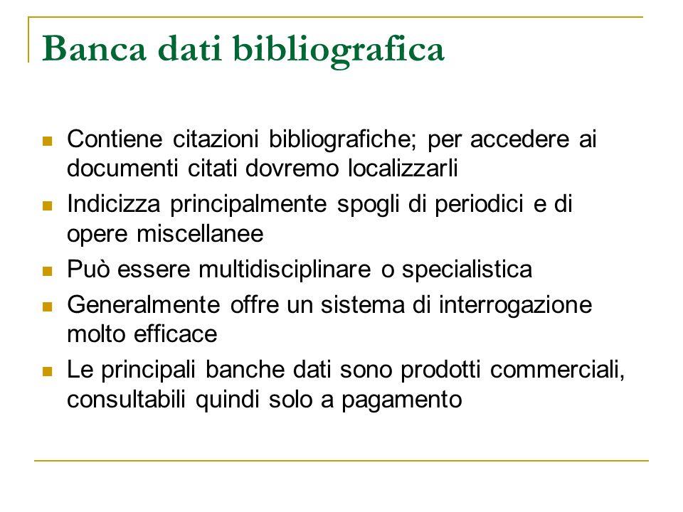 Banca dati bibliografica Contiene citazioni bibliografiche; per accedere ai documenti citati dovremo localizzarli Indicizza principalmente spogli di p
