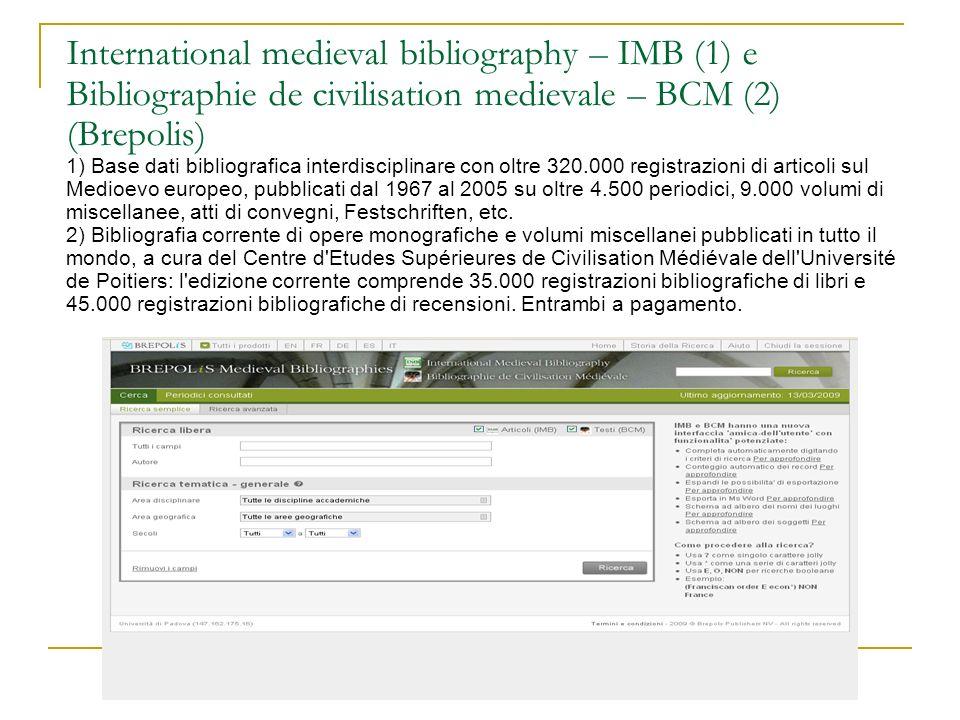 International medieval bibliography – IMB (1) e Bibliographie de civilisation medievale – BCM (2) (Brepolis) 1) Base dati bibliografica interdisciplin
