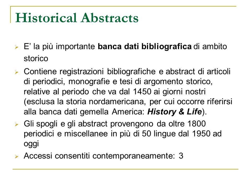 Historical Abstracts E la più importante banca dati bibliografica di ambito storico Contiene registrazioni bibliografiche e abstract di articoli di pe