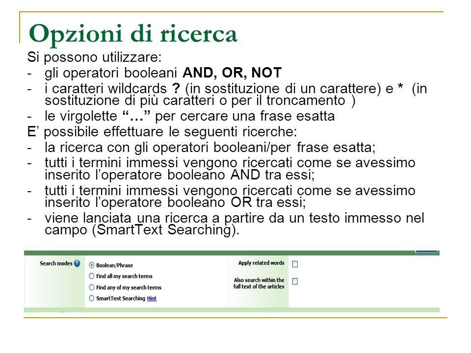 Opzioni di ricerca Si possono utilizzare: -gli operatori booleani AND, OR, NOT -i caratteri wildcards ? (in sostituzione di un carattere) e * (in sost