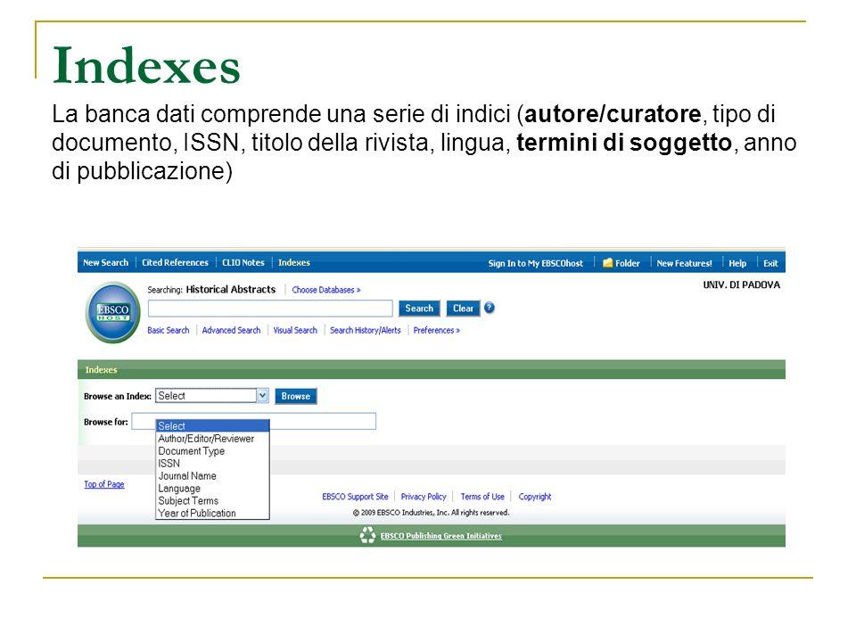 Indexes La banca dati comprende una serie di indici (autore/curatore, tipo di documento, ISSN, titolo della rivista, lingua, termini di soggetto, anno