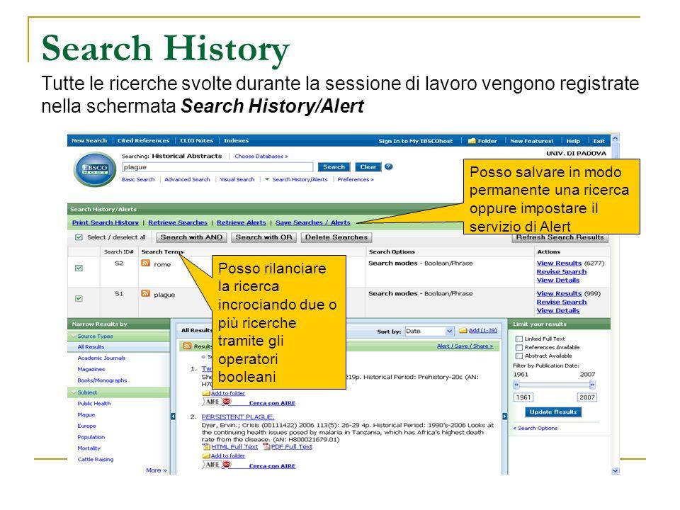 Search History Tutte le ricerche svolte durante la sessione di lavoro vengono registrate nella schermata Search History/Alert Posso salvare in modo pe
