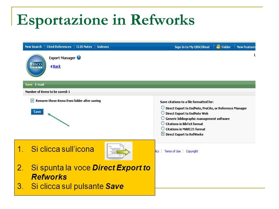 Esportazione in Refworks 1.Si clicca sullicona 2.Si spunta la voce Direct Export to Refworks 3.Si clicca sul pulsante Save