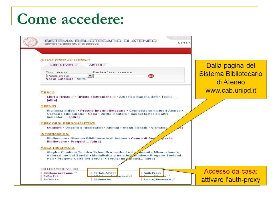 Come accedere: Dalla pagina del Sistema Bibliotecario di Ateneo www.cab.unipd.it Accesso da casa: attivare lauth-proxy