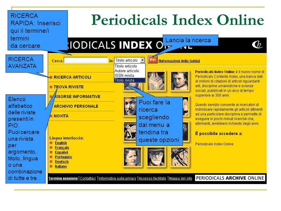 Periodicals Index Online RICERCA RAPIDA: Inserisci qui il termine/i termini da cercare Lancia la ricerca Puoi fare la ricerca scegliendo dal menu a te