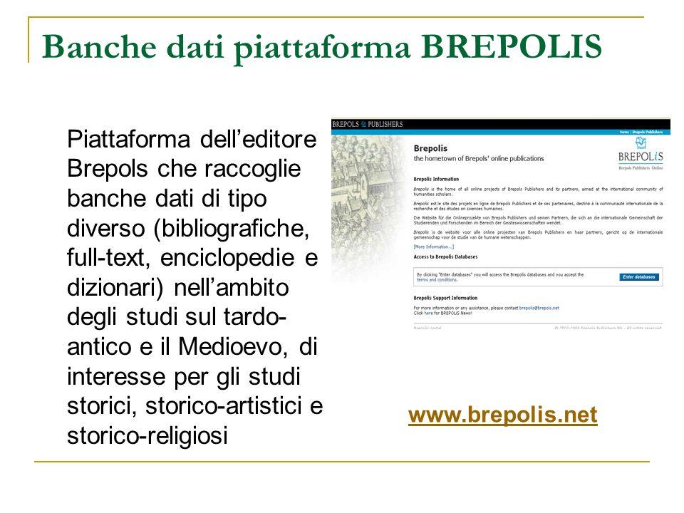 Banche dati piattaforma BREPOLIS Piattaforma delleditore Brepols che raccoglie banche dati di tipo diverso (bibliografiche, full-text, enciclopedie e