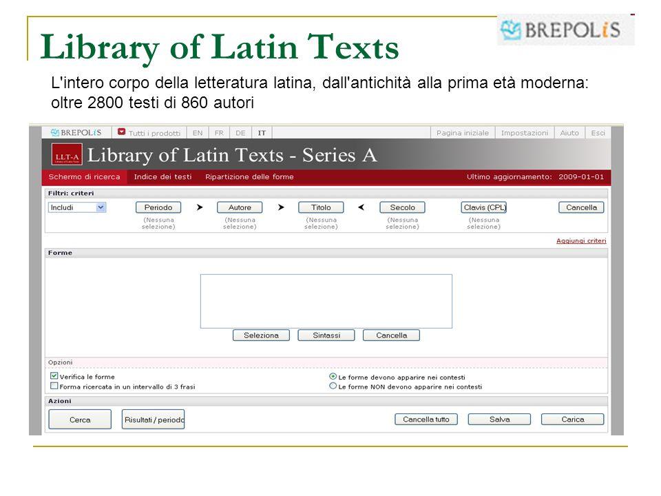 Library of Latin Texts L'intero corpo della letteratura latina, dall'antichità alla prima età moderna: oltre 2800 testi di 860 autori