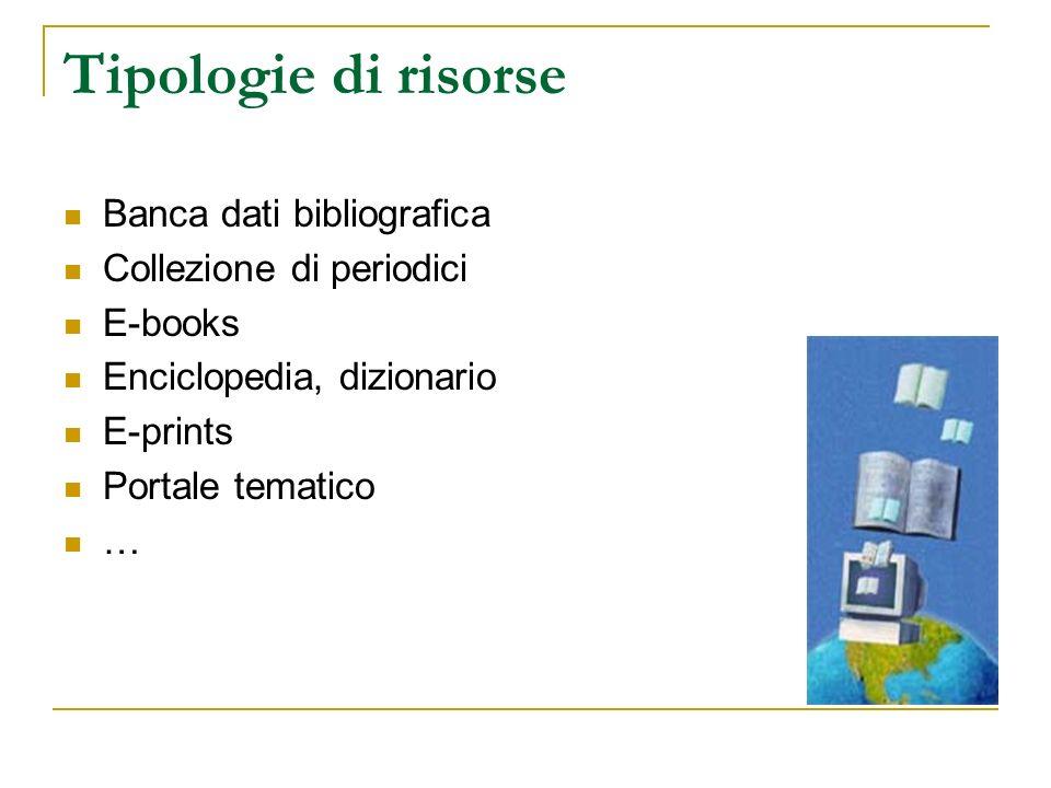 Tipologie di risorse Banca dati bibliografica Collezione di periodici E-books Enciclopedia, dizionario E-prints Portale tematico …