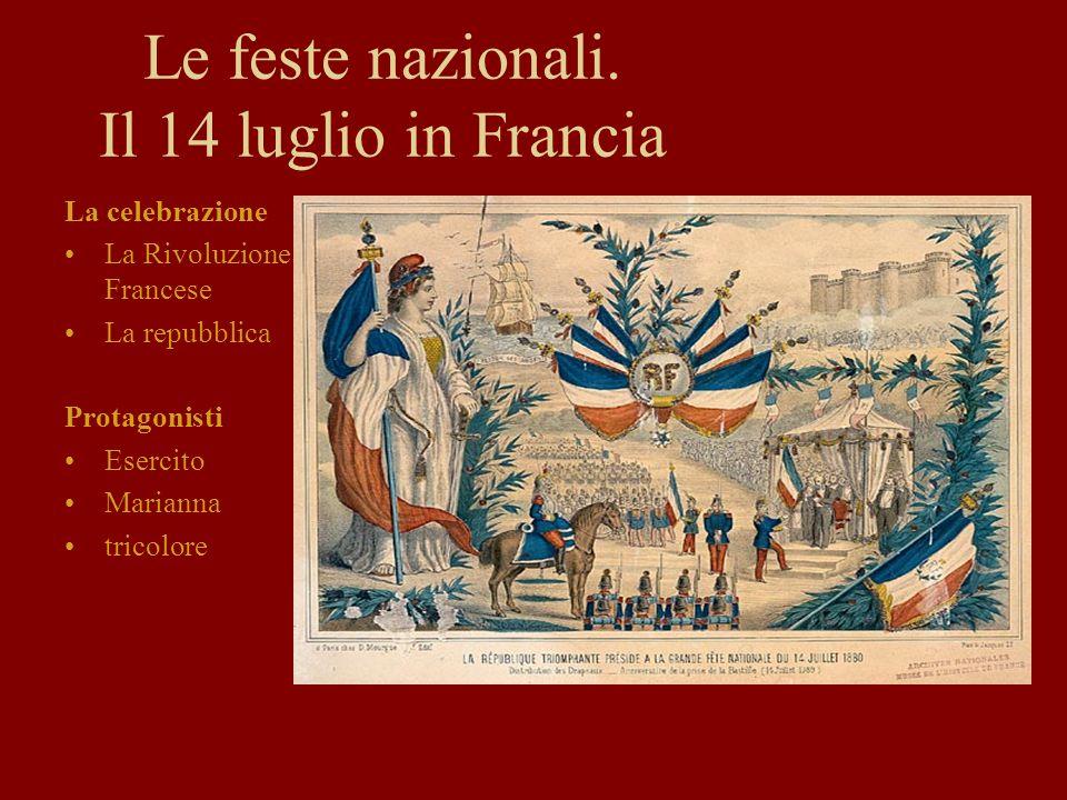 Le feste nazionali. Il 14 luglio in Francia La celebrazione La Rivoluzione Francese La repubblica Protagonisti Esercito Marianna tricolore