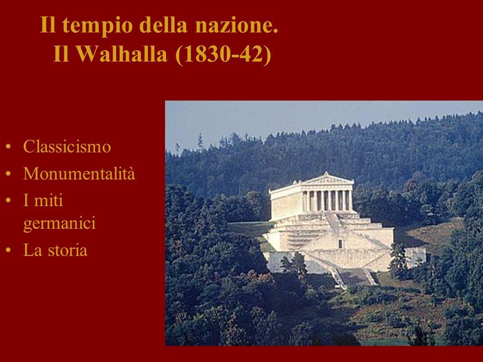 Il tempio della nazione. Il Walhalla (1830-42) Classicismo Monumentalità I miti germanici La storia