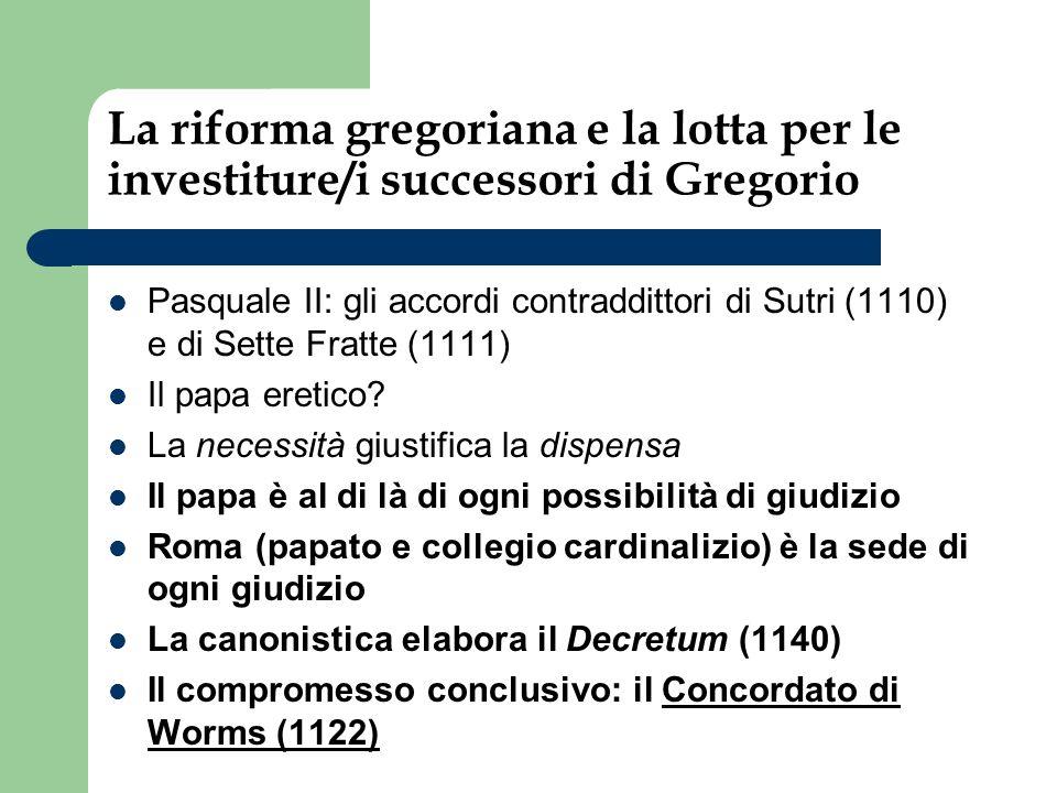 La riforma gregoriana e la lotta per le investiture/i successori di Gregorio Pasquale II: gli accordi contraddittori di Sutri (1110) e di Sette Fratte (1111) Il papa eretico.