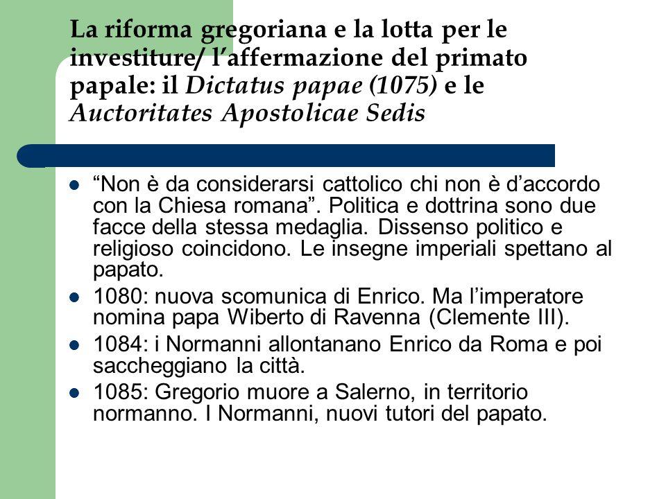 La riforma gregoriana e la lotta per le investiture/ laffermazione del primato papale: il Dictatus papae (1075) e le Auctoritates Apostolicae Sedis Non è da considerarsi cattolico chi non è daccordo con la Chiesa romana.