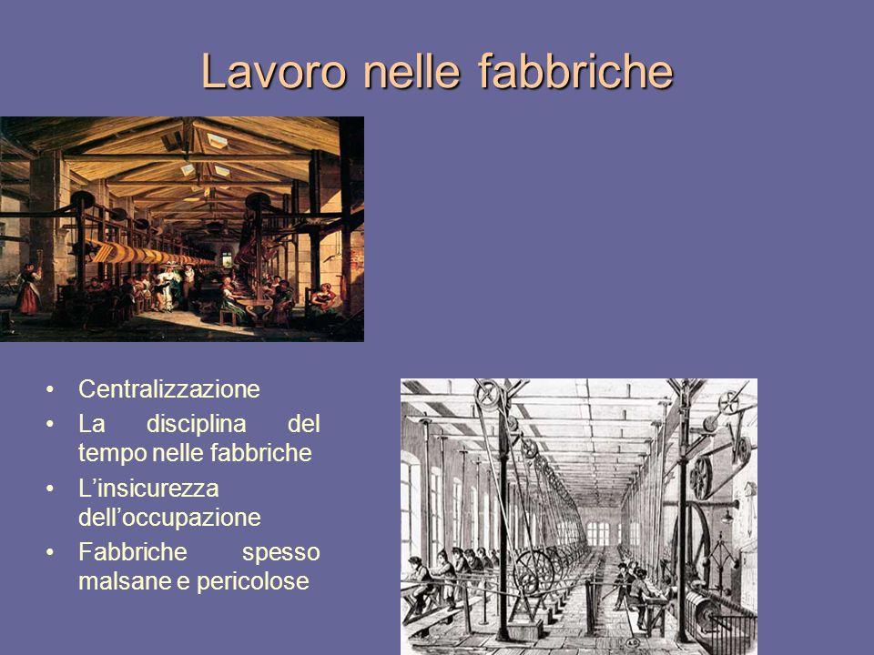 Lavoro nelle fabbriche Centralizzazione La disciplina del tempo nelle fabbriche Linsicurezza delloccupazione Fabbriche spesso malsane e pericolose