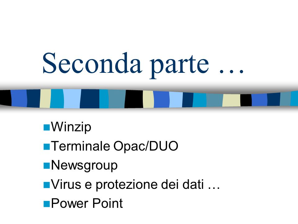 Seconda parte … Winzip Terminale Opac/DUO Newsgroup Virus e protezione dei dati … Power Point