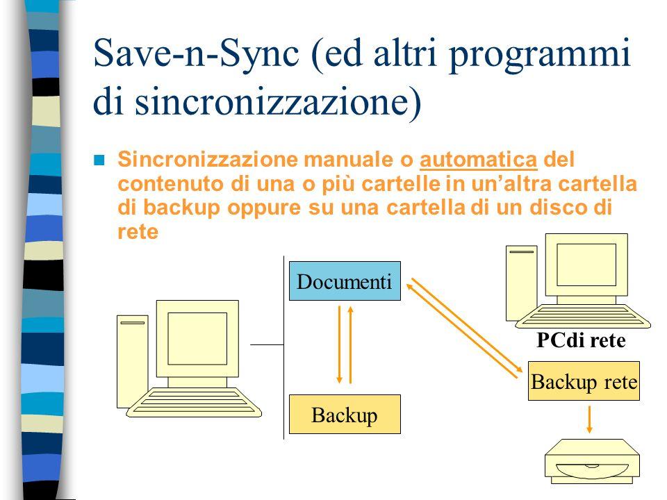 Save-n-Sync (ed altri programmi di sincronizzazione) Sincronizzazione manuale o automatica del contenuto di una o più cartelle in unaltra cartella di backup oppure su una cartella di un disco di rete Documenti Backup PCdi rete Backup rete