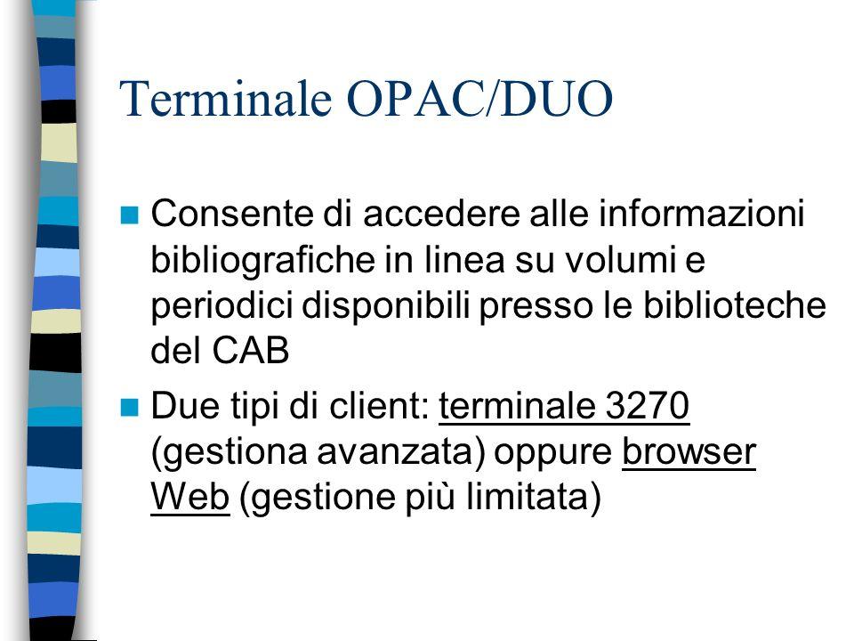 Terminale OPAC/DUO Consente di accedere alle informazioni bibliografiche in linea su volumi e periodici disponibili presso le biblioteche del CAB Due